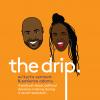 THE DRIP by Patience Adamu & Kurtis Vermont