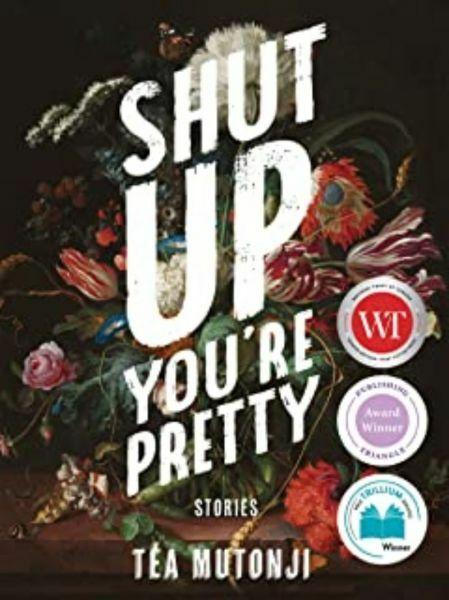 Shut Up You're Pretty by Tea Mutonji