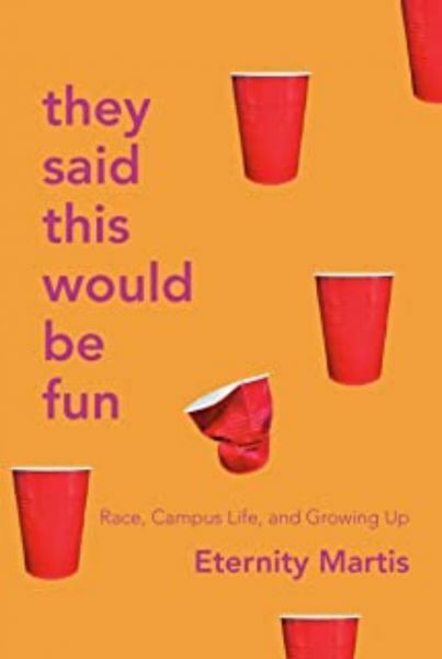 They Said This Would Be Fun:  Race, Campus Life and Growing Up by Eternity Martis