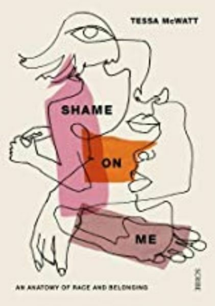 Shame on Me:  An Anatomy of Race and Belonging by Tessa McWatt