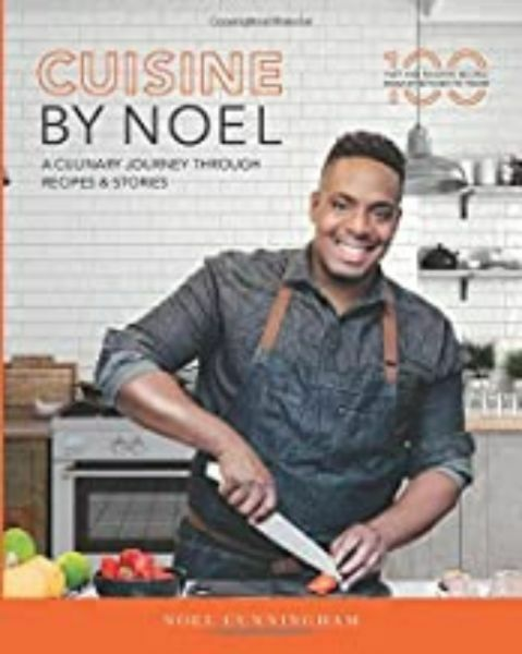 Cuisine By Noel: A Culinary Journey Through Recipes and Stories by Noel Cunningham