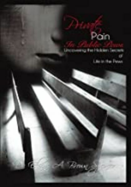Private Pain in Public Pews: Uncovering the Hidden Secrets of Life in the Pews by Dr. Elaine a Brown Spencer