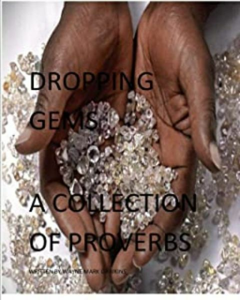 Dropping Gems A Collection Of Proverbs by Wayne Mark Dawkins