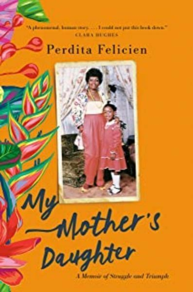 My Mother's Daughter: A Memoir of Struggle and Triumph by Perdita Felicien