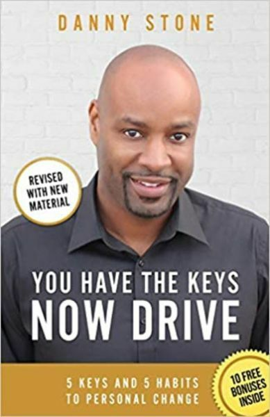 You Have the Keys Now Drive: 5 Keys and 5 Habits to Personal Change by Danny Stone