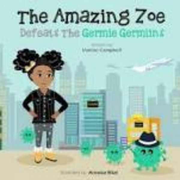The Amazing Zoe: Defeats the Germie Germlins by Valene Campbell