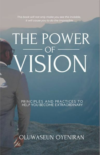 The Power of Vision:  Principles & Practices to Help You Become Extraordinary by Oluwaseun Oyeniran