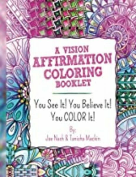 A Vision Affirmation Coloring Booklet:  You See It! You Believe It! You COLOR It! by Jae Nash & Tanisha Mackin