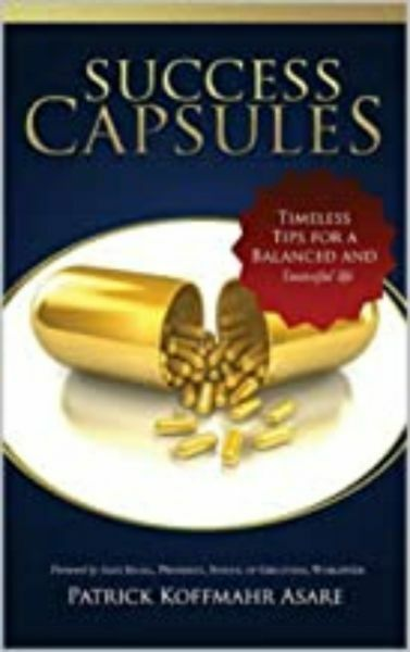 Success Capsules:  Timely Tips for a Balanced & Successful Life by Patrick Koffmahr Asare & Alex Nose Ihama